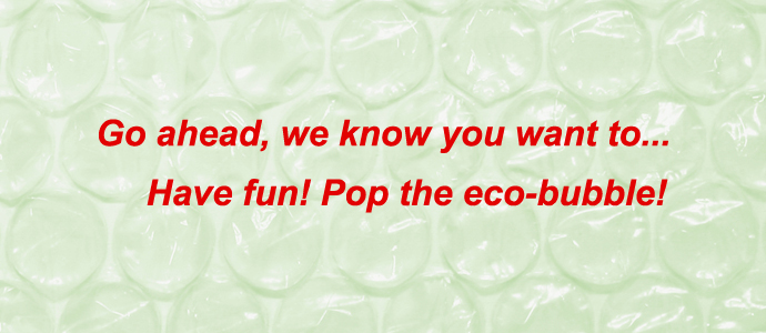 Go ahead, we know you want to... Have fun! Pop the eco-bubble!